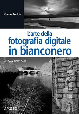 Marco Fodde - L'arte della fotografia digitale in bianconero (2015)