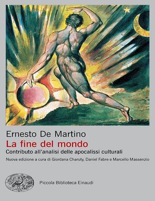 b]Ernesto De Martino - La fine del mondo. Contributo all'analisi delle apocalissi culturali (2019)
