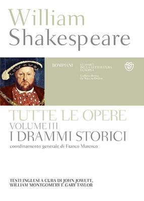 William Shakespeare - Tutte le opere. Testo inglese a fronte. Vol.3. I drammi storici (2017)
