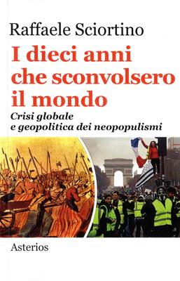 Raffaele Sciortino - I dieci anni che sconvolsero il mondo. Crisi globale e geopolitica dei neopo...