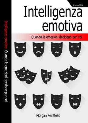 Morgan Keirstead - Intelligenza Emotiva. Quando le emozioni decidono per noi (2019)