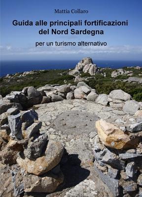 Mattia Collaro - Guida alle principali fortificazioni del Nord Sardegna (2018)