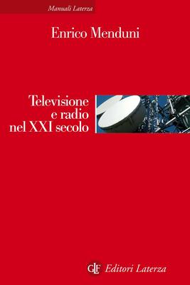 Enrico Menduni - Televisione e radio nel XXI secolo (2016)