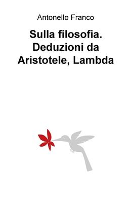 Antonello Franco - Sulla filosofia. Deduzioni da Aristotele, Lambda (2017)