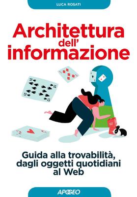 Luca Rosati - Architettura dell'informazione. Guida alla trovabilità, dagli oggetti quotidiani al We...