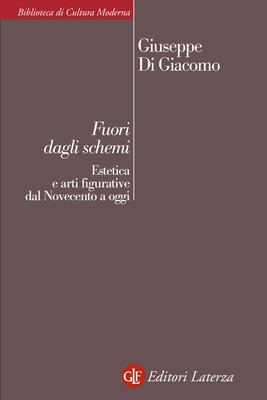 Giuseppe Di Giacomo - Fuori dagli schemi. Estetica e arti figurative dal Novecento a oggi (2015)