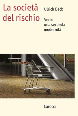Ulrich Beck - La società del rischio. Verso una seconda modernità (2000)