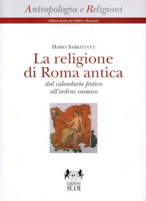 Dario Sabbatucci - La religione di Roma antica. Dal calendario festivo all'ordine cosmico (1999)