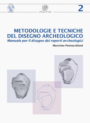 Massimo Pennacchioni - Metodologie e tecniche del disegno archeologico. Manuale per il disegno de...