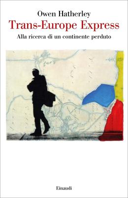 Owen Hatherley - Trans-Europe express. Alla ricerca di un continente perduto (2019)