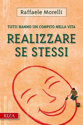 Raffaele Morelli - Realizzare se stessi. Tutti hanno un compito nella vita (2012)