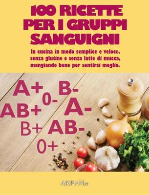 Silvia La Chiusa, Stella Tricella - 100 ricette per i gruppi sanguigni
