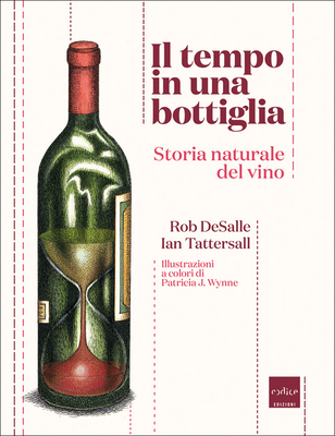 Ian Tattersall, Rob DeSalle - Il tempo in una bottiglia. Storia naturale del vino (2014)