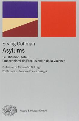 Erving Goffman - Asylums. Le istituzioni totali: i meccanismi dell'esclusione e della violenza (2010)
