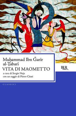 Muhammad Ibn Garir al-Tabari - Vita di Maometto. A cura di S. Noja (2013)