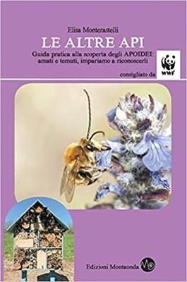 Elisa Monterastelli - Le altre api. Guida pratica alla scoperta degli apoidei. Amati e temuti, im...