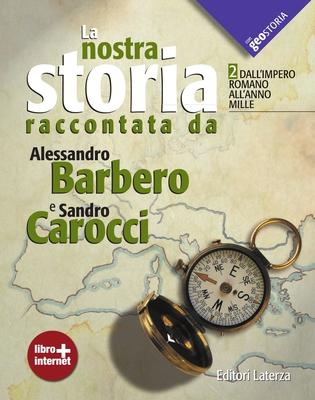 A.Barbero, S.Carocci - La nostra storia raccontata da Alessandro Barbero e Sandro Carocci. Dall'Impe...