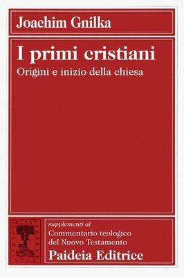 Joachim Gnilka - I primi cristiani. Origini e inizio della Chiesa (2000)