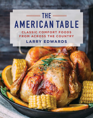 Larry Edwards - The American Table. Classic comfort food from across the countryy [ENG] (2017)