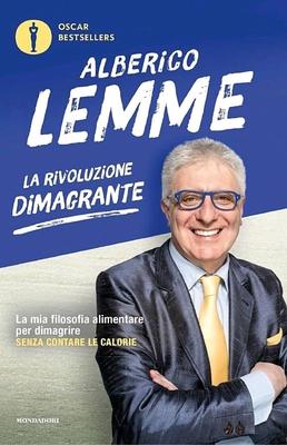 Alberico Lemme - La rivoluzione dimagrante. La mia filosofia alimentare per dimagrire senza contare ...
