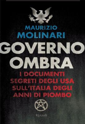 Maurizio Molinari - Governo ombra. I documenti segreti degli USA sull'Italia degli anni di piombo (2...