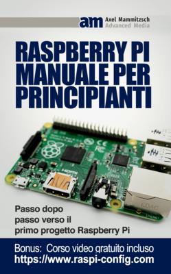 Axel Mammitzsch - Raspberry Pi manuale per principianti Passo dopo passo verso il primo progetto ...