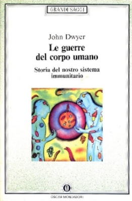John Dwyer - Le guerre del corpo umano. Storia del nostro sistema immunitario (1991)
