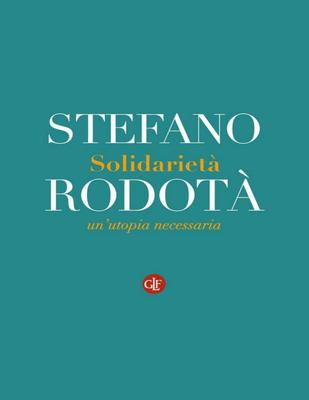 Stefano Rodotà - Solidarietà. Un'utopia necessaria (2014)