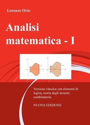 Lorenzo Orio - Analisi matematica - I. Versione classica con elementi di logica, teoria degli insiem...
