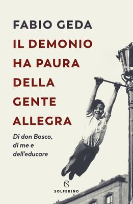 Fabio Geda - Il demonio ha paura della gente allegra. Di don Bosco, di me e dell'educare (2019)