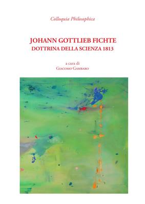 Giacomo Gambaro - Johann Gottlieb Fichte. Dottrina della scienza 1813 (2018)