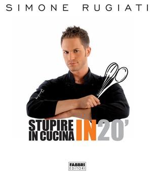 Simone Rugiati - Stupire in cucina in 20' (2012)