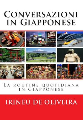 Irineu De Oliveira Jnr - Conversazioni in Giapponese. La routine quotidiana in Giapponese (2014)