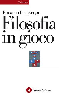 Ermanno Bencivenga - Filosofia in gioco (2013)