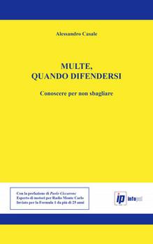 Alessandro Casale - Multe, quando difendersi. Conoscere per non sbagliare (2015)