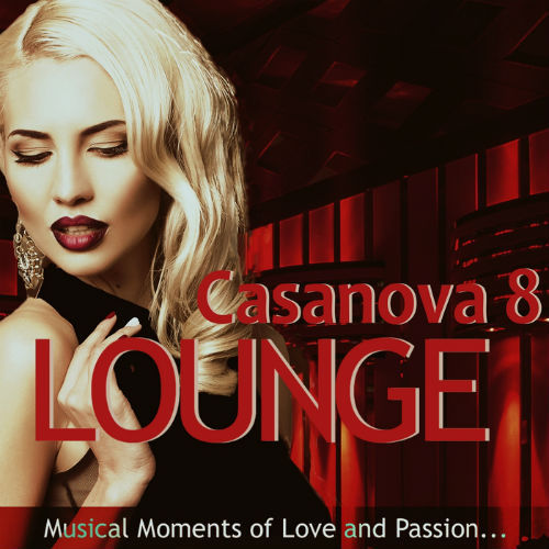 Casanova Lounge 8: Musical Moments Of Love And Passion (By Mazelo Nostra) (2017)