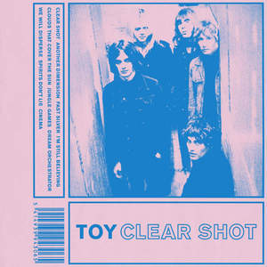 TOY - Clear Shot (2016)