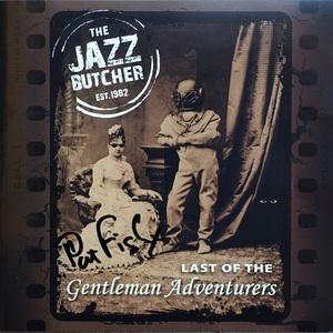 The Jazz Butcher - Last Of The Gentlemen Adventures (2016)