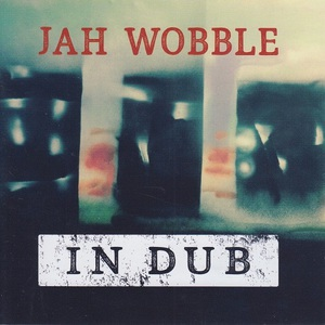 Jah Wobble - In Dub (2016)