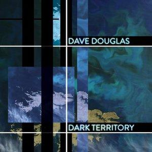Dave Douglas - Dark Territory (2016)
