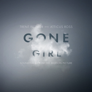 Trent Reznor & Atticus Ross – Gone Girl (Soundtrack from Motion Picture) (2014)