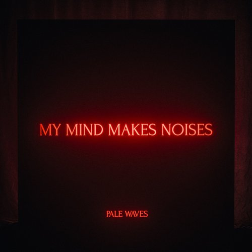 Pale Waves - My Mind Makes Noises (2018)