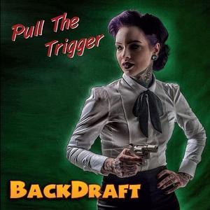 BackDraft - Pull the Trigger (2016)