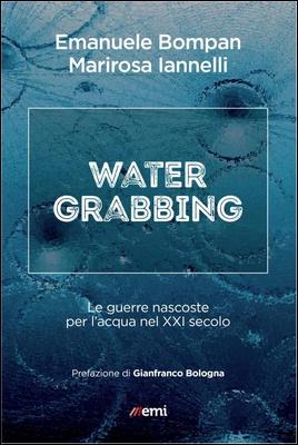 Emanuele Bompan, Marirosa Iannelli - Water grabbing. Le guerre nascoste per l'acqua nel XXI secolo (2018)