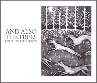 And Also The Trees - Born Into The Waves (2016)