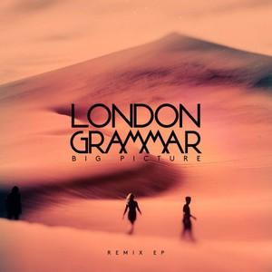 London Grammar - Big Picture [Remix EP] (2017)