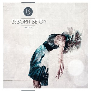Beborn Beton - She Cried EP (2016)