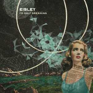 Eisley - I'm Only Dreaming (2017)