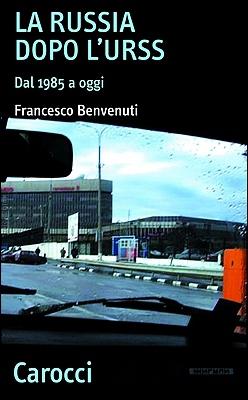 Francesco Benvenuti - La Russia dopo l'URSS. Dal 1985 a oggi (2009)