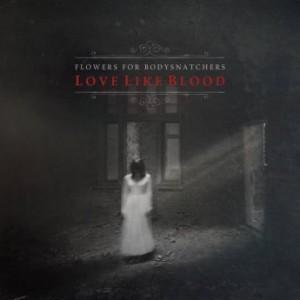 Flowers for Bodysnatchers - Love Like Blood (2016)